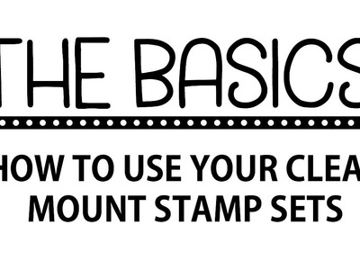 The Basics: How To Use Clear Mount Stamps
