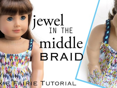 How to Make a Jewel in the Middle Braid Accessory For Your Doll