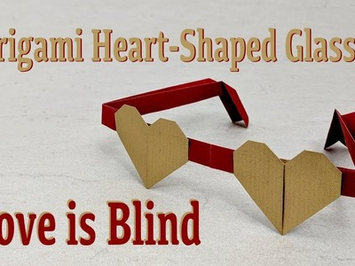 "Origami Tutorial for Valentine's Day: Heart-Shaped Glasses ""Love is Blind"" (Francis Ow)"