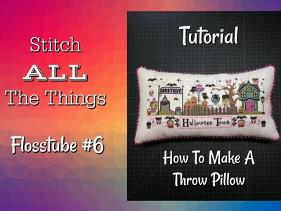 Flosstube #6 - FFO Tutorial: How To Make A Throw Pillow