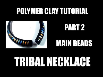 252 Polymer clay tutorial - Tribal necklace part 2 - main beads