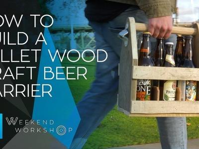Weekend Workshop Episode 6 - How To Build A Pallet Wood Craft Beer Carrier