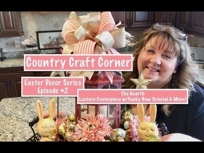 2018 Easter Decor Series, Episode #2: The Hearth, A Lantern Centerpiece w.Funky Bow Tutorial & More!