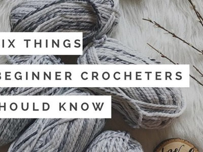 6 Things Beginner Crocheters Should Know- Video 1 of my Beginner Crochet Series
