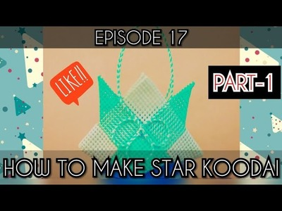 Episode 17: How to make Star Koodai - Part 1