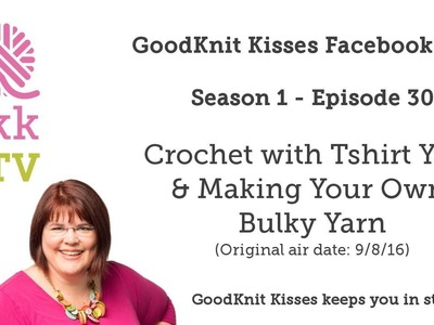 S1: Ep30 - Crochet with Tshirt Yarn - Live REPLAY