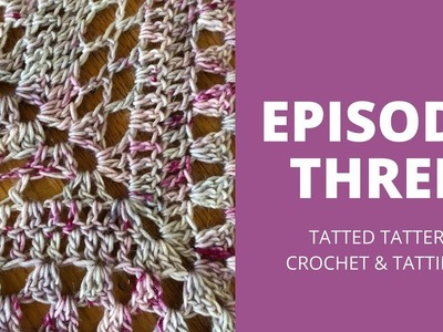 Tatted Tatter: Crochet & Tatting Episode 3