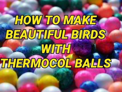 DIY HOW TO MAKE BEAUTIFUL BIRDS WITH THERMOCOL BALLS ART