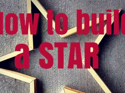 HOW TO BUILD A STAR