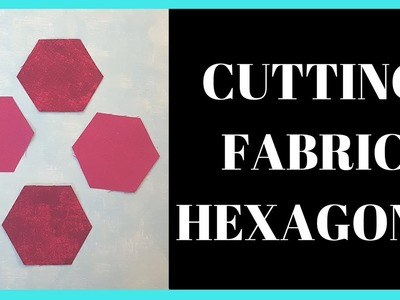 How to Cut Fabric Hexagons (Part One)