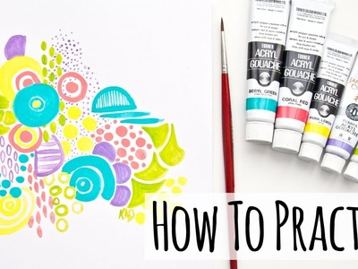 How To Practice Art - 5 Tips For Artists And Crafters