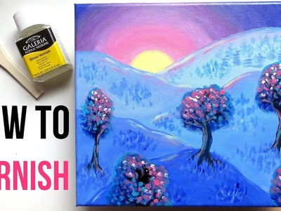 How to Varnish an Acrylic Painting on Canvas + Why Protect Your Paintings