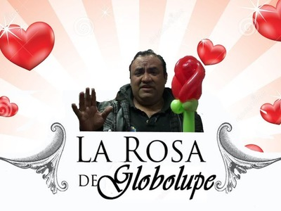 LA ROSA DE GLOBO LUPE GLOBOS CHASTY