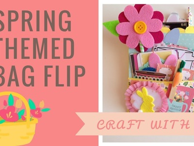 Craft With Me : Spring Themed Bagflip ????