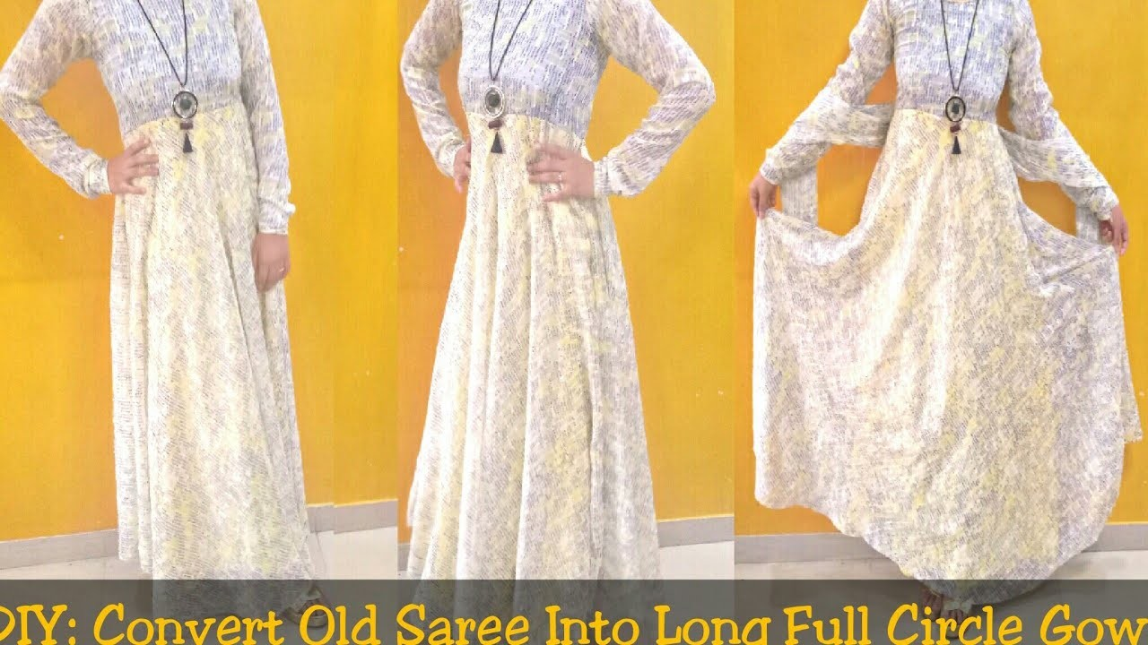 Diy Convert Old Saree Into Long Full Circle Maxi Dressgown Hindi