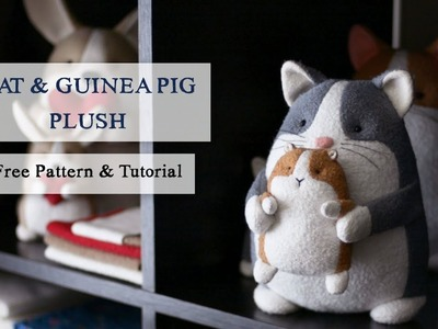 DIY Plush Cat and Guinea Pig—FREE Cat Sewing Pattern and Tutorial