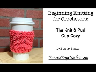 Beginning Knitting for Crocheters: The Knit & Purl Cup Cozy, by Bonnie Barker