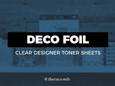 How To Use Deco Foil Clear Designer Toner Sheets