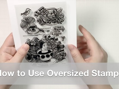 How to Use Oversized Clear Stamps