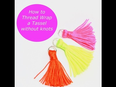 DIY How to Thread Wrap a Tassel without using Glue,  Knots or Needle