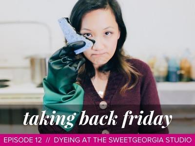 Dyeing at the SweetGeorgia Studio. Taking Back Friday. Episode 12. a knitting vlog