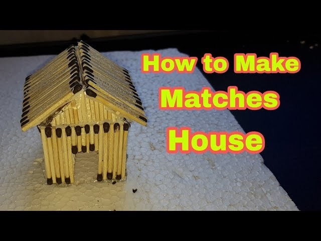 How to make a Matches House with easy steps