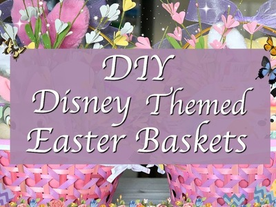 DIY Disney Themed Easter Baskets