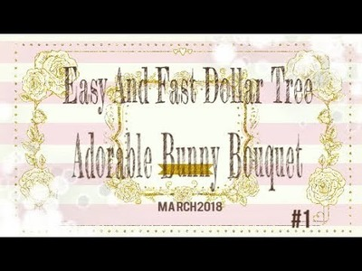 Dollar Tree,,,,,Easy And Fast Easter DIY .  How To Make A Bunny Bouquet!