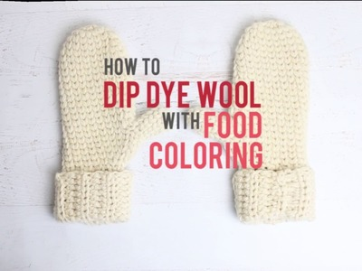 Dip Dying Crochet and Knitting: How to Dye Yarn with Food Coloring