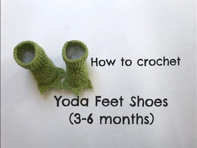 How to crochet easy Yoda feet shoes (3-6 months)