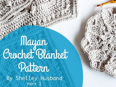 Mayan Crochet Blanket Video 1 by Shelley Husband