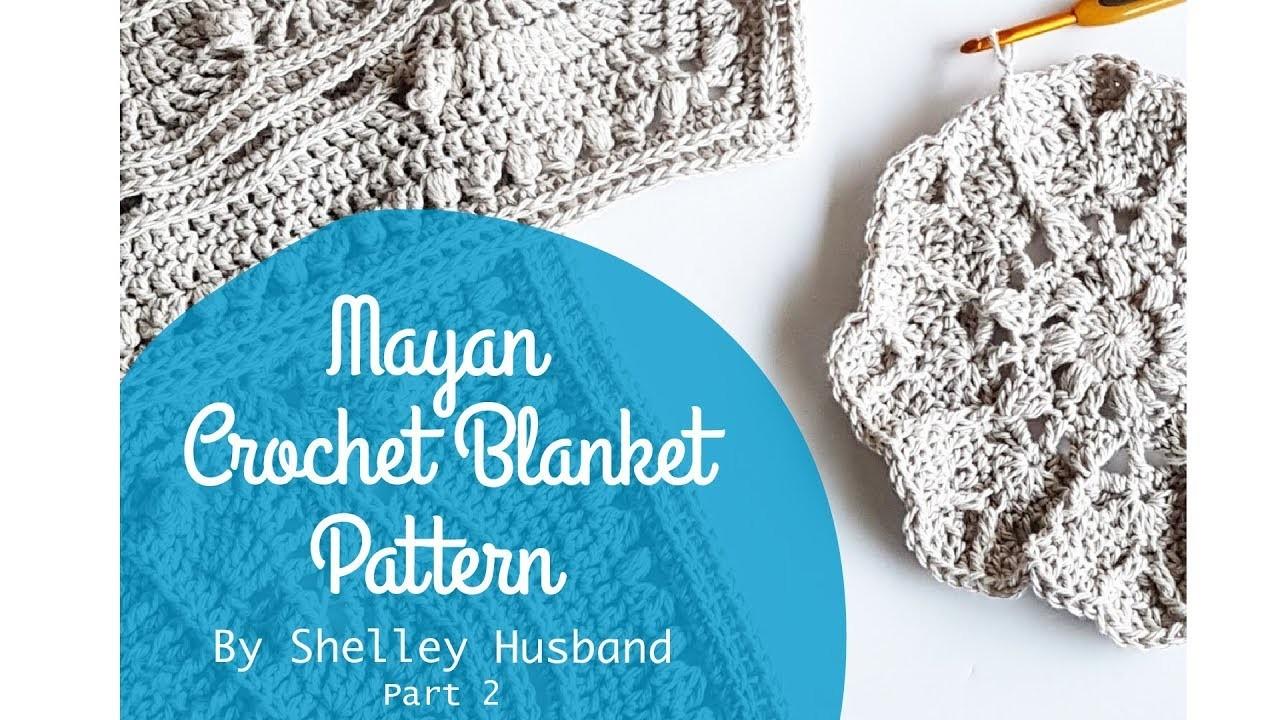 Mayan Crochet Blanket Video 2 by Shelley Husband