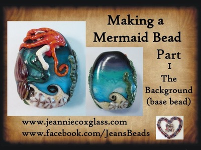 Mermaid Glass Bead Part 1 The background by Jeannie Cox