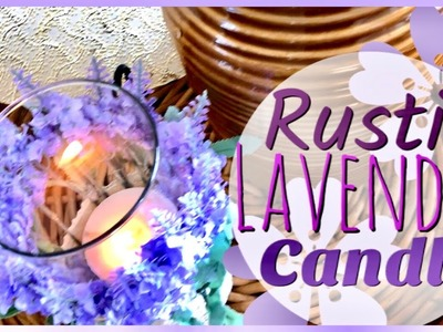 Lavender Candle | Rustic Decor | Farmhouse | Dollar Tree DIY