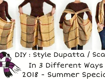 DIY : Style Your Dupatta. Scarf in 3 different ways | Summer 2018 special