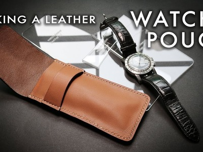 Making a leather watch pouch. leather craft tutorial