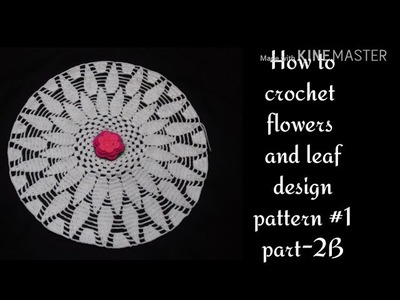 How to crochet flowers and leaf roomal design pattern #1 part-2B