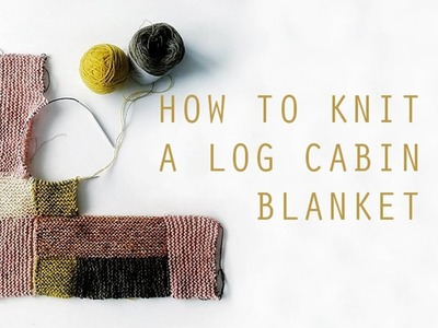 How to knit a log cabin blanket