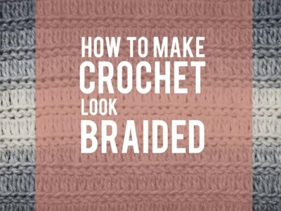 How to Make Crochet Look Knit - Braided Crochet Stitch Video Tutorial