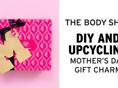 How To: Upcycled Mother's Day Gift Charms – The Body Shop