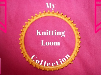 My knitting loom collection