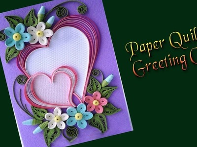 Paper | How to Make  Beautiful Heart Design Paper Quilling Greeting Card | Siri Art&Craft |