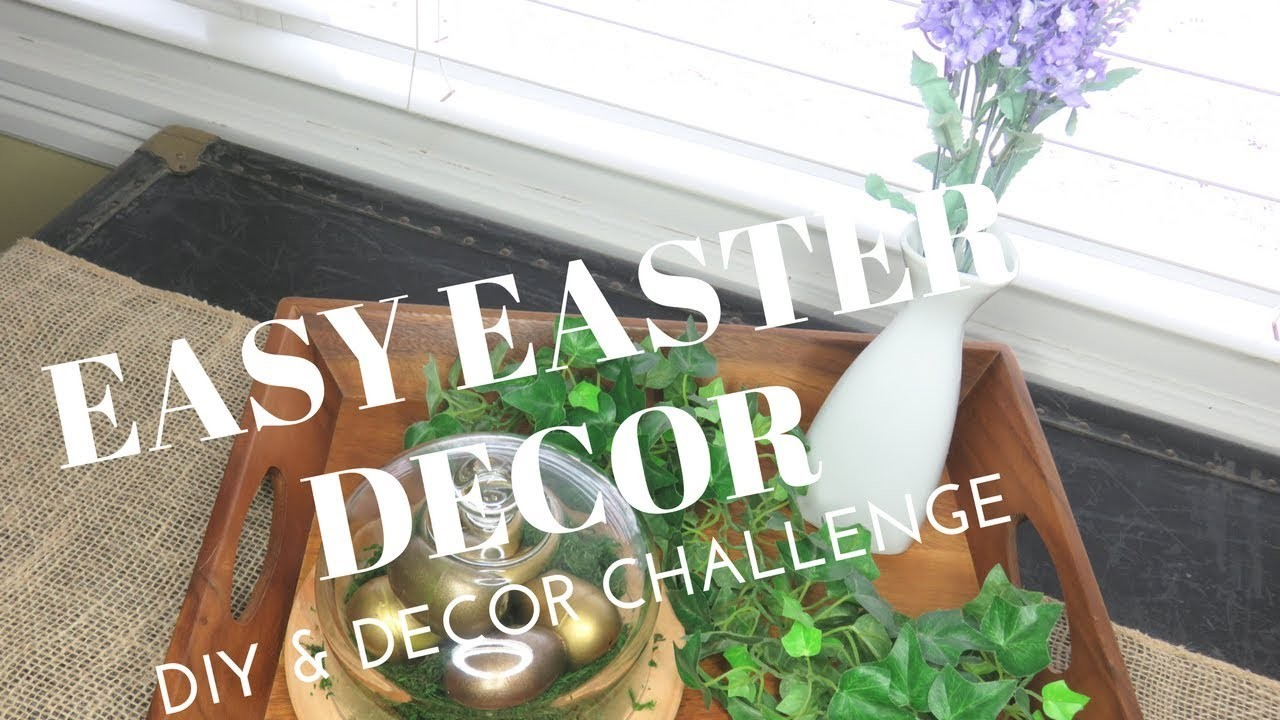 SIMPLE SPRING & EASTER DECOR | DIY AND DECOR CHALLENGE SPRING 2018