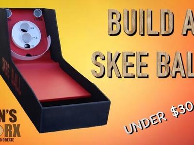 BUILD A SKEE BALL FOR $30 **ARCADE GAMES**