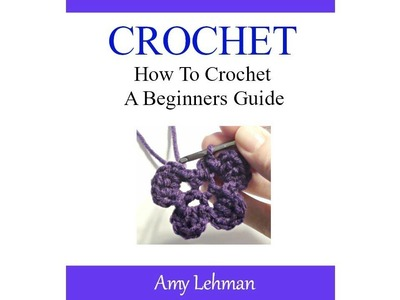 Crochet Free eBook - How to Crochet - Beginners Guide with Bonuses