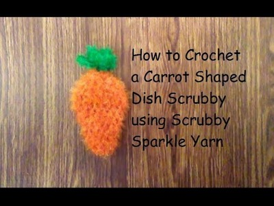 How to Crochet a Carrot Shaped Scrubby with Sparkle Scrubby Yarn