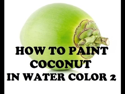 HOW TO PAINT COCONUT IN WATER COLOUR PART 2
