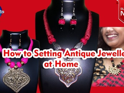 How to Setting Antique Jewellery at Home. . create by Just Imagine