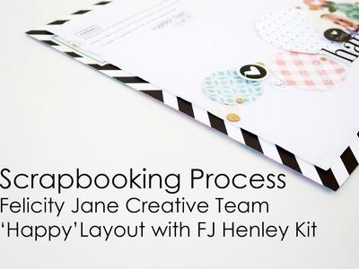 Scrapbooking Process | Felicity Jane Creative Team | ''Happy'' Layout with FJ Henley Kit