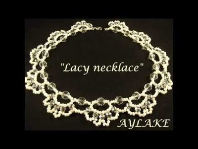 """Aylake - How to do  beaded """"Lacy Necklace"""""""